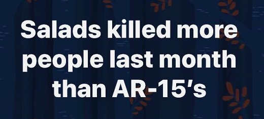 salads killed more people than ar-15s last month