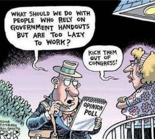what should we do with people rely on government handouts too lazy to work kick them out of congress