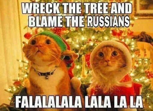 wreck the tree and blame the russians cats fa la la
