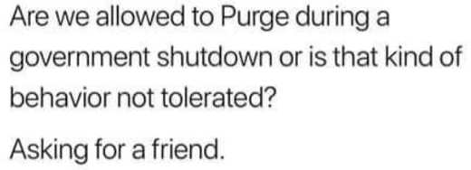 are we allowed to purge during government shutdown