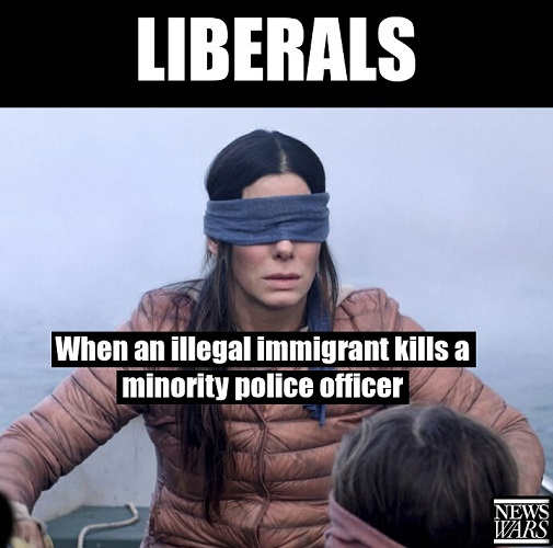 liberals when illegal immigrants kill a minority police officer bird box