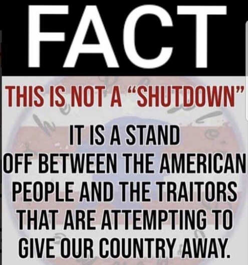 this is not shutdown it is a stand off between american people and traitors attempting to give our country away