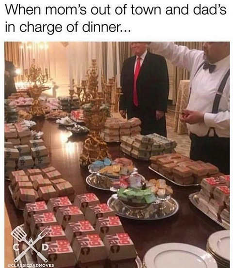 trump when moms out of town and dad in charge of dinner fast food buffet