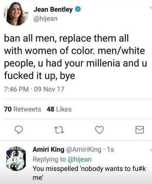 angry feminist ban all white men you mispelled nobody will fuck me