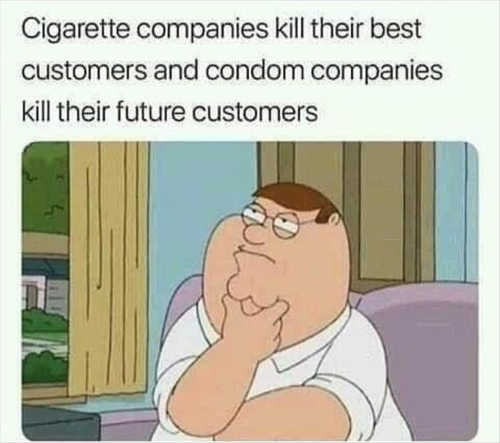 cigarette companies kill their best customers condom companies kill future customers family guy