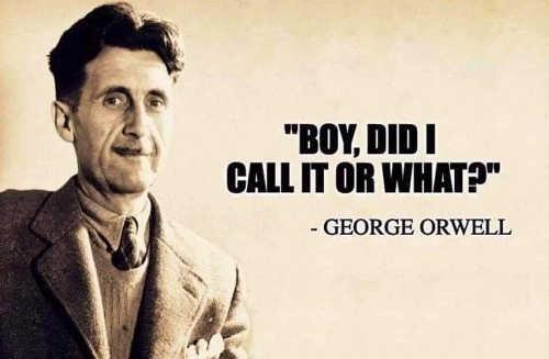 george orwell boy did i call it or what