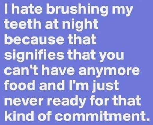 hate brushing my teeth at night signifies cant have anymore food