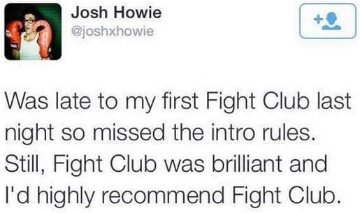 late to fight club missed intro rules it was brilliant highly recommend