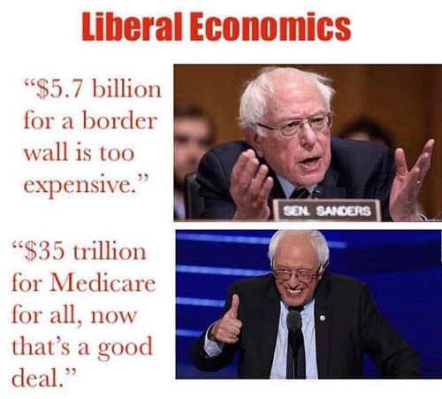 liberal economics 5.7 billion for wall too expensive 35 trillion for medicare thats a good deal