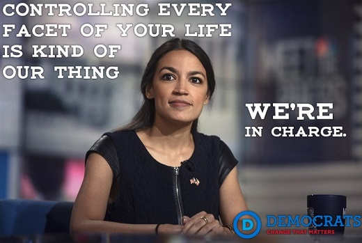 ocasio cortez controlling every aspect of your life were in charge democrats