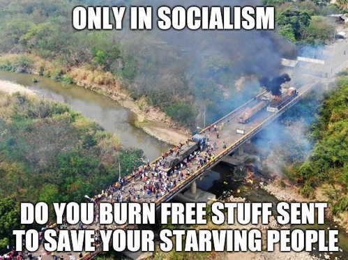 only in socialism to you burn free stuff sent to save your starving people