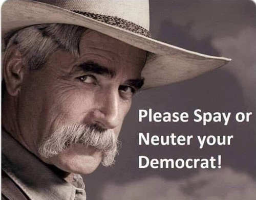 please spay or neuter your democrat sam elliot