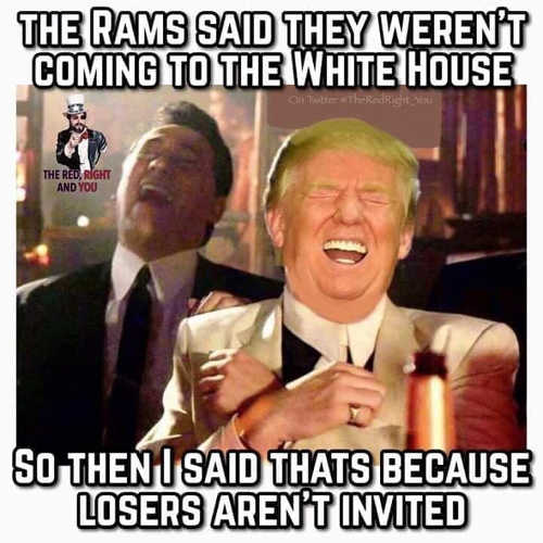 rams said they werent coming to white house trump said thats because losers arent invited