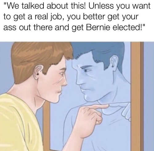 we talked about this if dont get real job get out there get bernie sanders elected