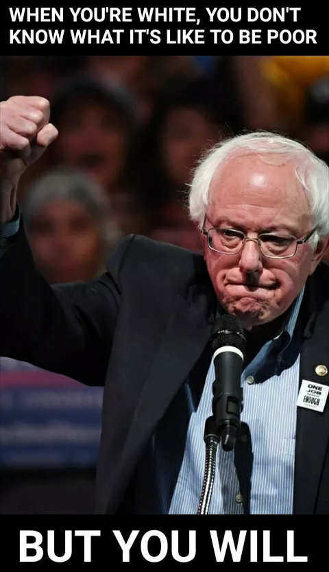 white people dont know what its like to be poor but you will bernie sanders
