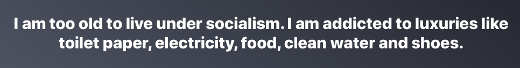 cant live under socialism addicted to luxuries like electricity food water