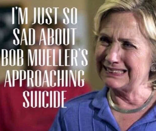 hillary im so sad about bob muellers approaching suicide