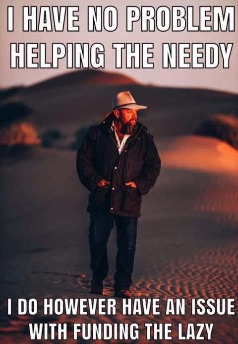 i have no problem helping needy however issue with funding lazy