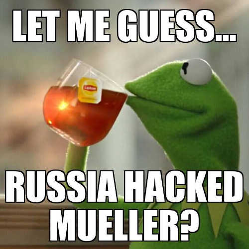let me guess russia hacked mueller kermit