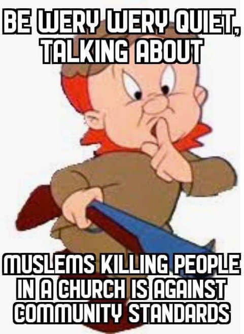 elmer fudd be very quiet talking about muslims killing people in churches against community standards