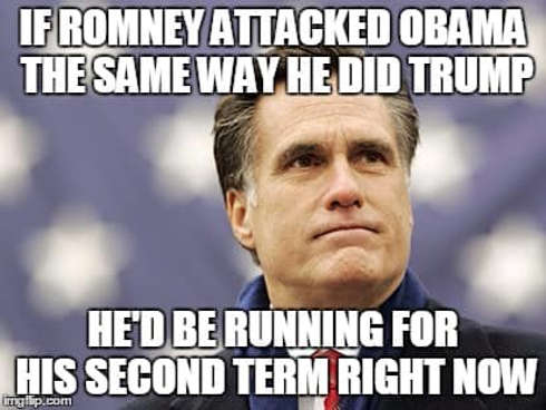 if romney attacked obama way he did trump hed be running for his second term now
