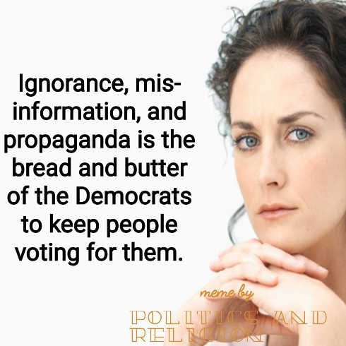 quote ignorance propaganda misinformation bread and butter democrats