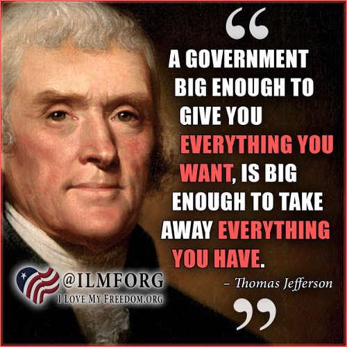thomas jefferson government big enough to give you everything big enough to take away