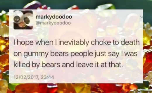 tweet when i choke to death on gummy bears hope people say killed by bears leave it at that