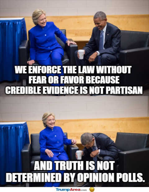 hillary obama we enforce the laws credible evidence not partisan truth not determined by polls
