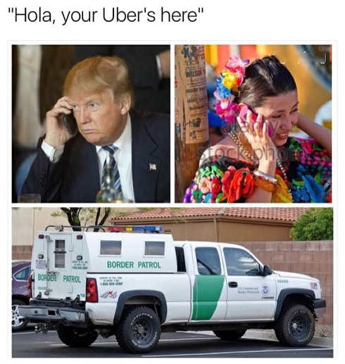 hola your uber is here border patrol