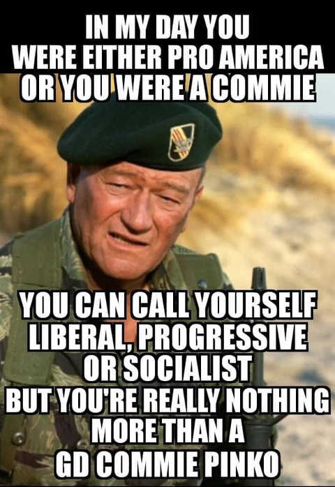 john wayne my day either pro america or commie not liberal progressive socialist