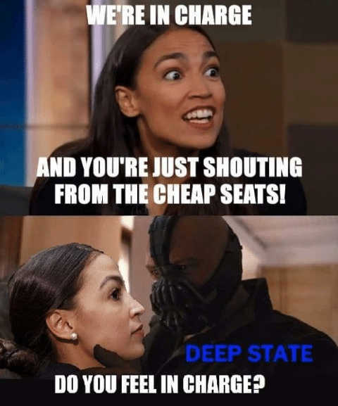 ocasio cortez were in charge do you feel in charge deep state bane