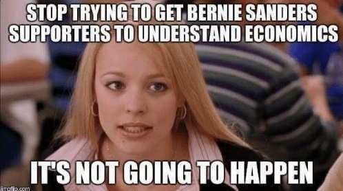 stop trying to explain economics to bernie sanders supporters not going to happen mean girls