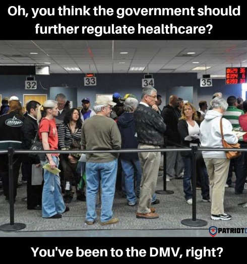 you want government healthcare have you been to the dmv
