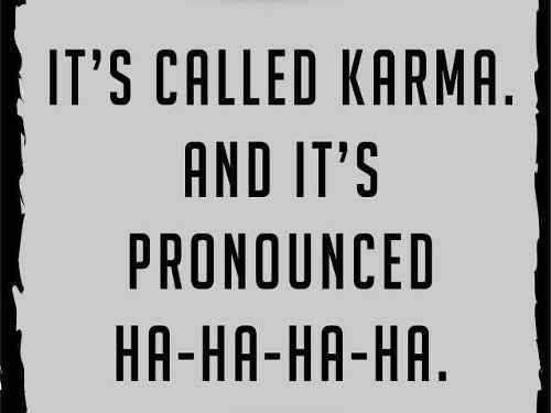 its called karma- pronouced ha-ha-ha