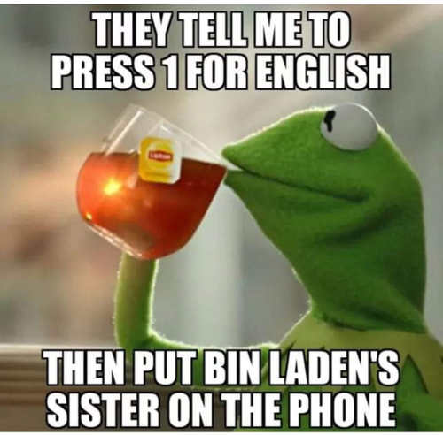 kermit tell me 1 for english then put bin ladens sister on the phone