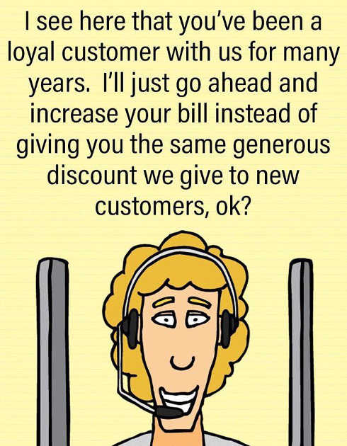 youve been loyal customer for years well raise your price instead of discount for new accounts