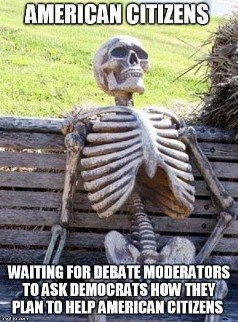 american citizens waiting for debate moderators to ask democrats how going to help american citizens