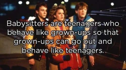 babysitters teenagers act like grownups so grownups can act like teenagers