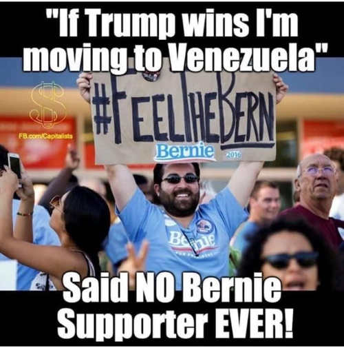 if trump wins im moving to venezuela said no bernie supporter ever