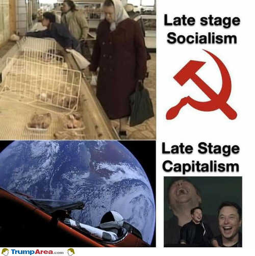 late stage socialism starvation late stage capitalism flying to mars