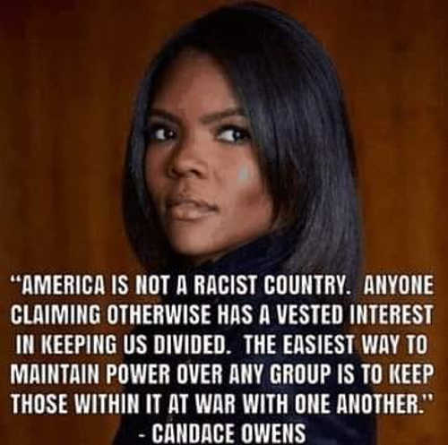 quote candace owens not a racist country anyone claiming otherwise vested interest in keeping us divided