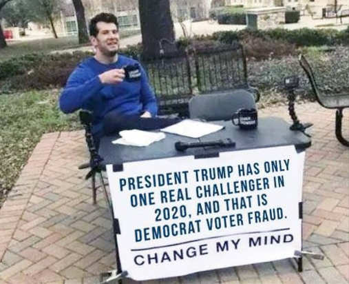 trumps biggest 2020 opponent voter fraud change my mind