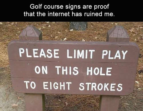 golf course signs internet ruined me limit hole play to 8 strokes