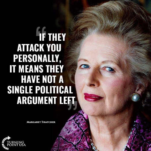 quote margaret thatcher if they attack you personally it means they have not a single politcal argument left