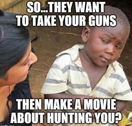 so you want to take out guns then make a movie about hunting us