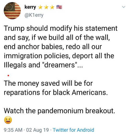 tweet trump should modify statement build wall stop anchor babies money saved for black american reparations