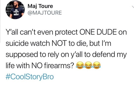 tweet you cant defend one dude on suicide watch supposed to protect me with no guns cool story