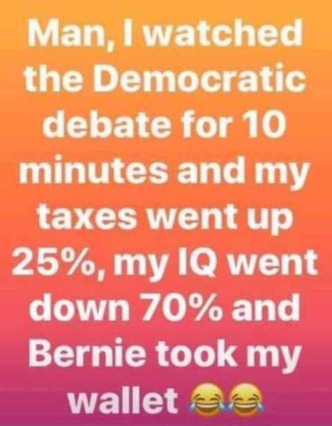 watched democratic debate taxes went up iq down bernie took wallet
