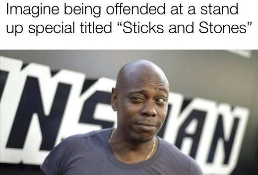 dave chappelle imagine being offended at a stand up comedy titled sticks and stones